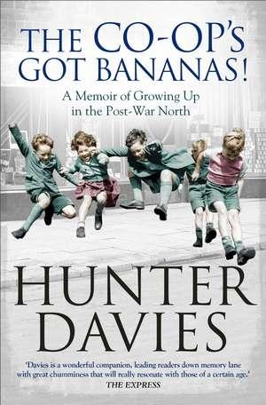 The Co-Op's Got Bananas: A Memoir of Growing Up in the Post-War North de Hunter Davies