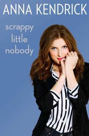 Scrappy Little Nobody de Anna Kendrick