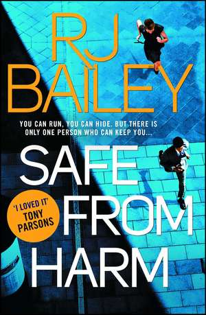 Safe From Harm: The first fast-paced, unputdownable action thriller featuring bodyguard extraordinaire Sam Wylde de RJ Bailey