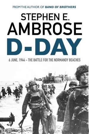 D-Day: June 6, 1944: The Battle For The Normandy Beaches de Stephen E. Ambrose