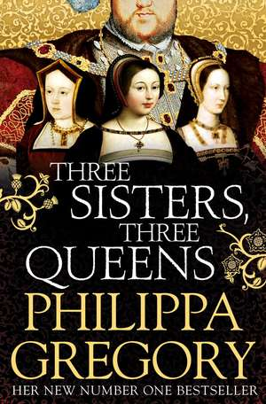 Three Sisters, Three Queens de Philippa Gregory