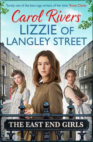 Lizzie of Langley Street: the perfect wartime family saga, set in the East End of London de Carol Rivers