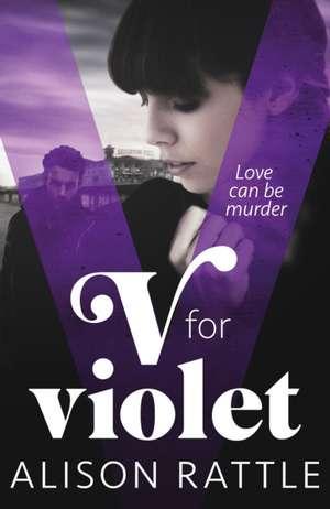 Rattle, A: V for Violet de Alison Rattle