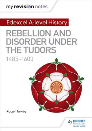 Edexcel A-level History: Rebellion and disorder under the Tudors, 1485-1603