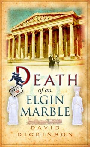 Death of an Elgin Marble de David Dickinson