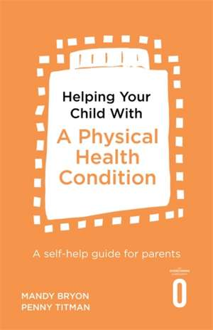 Helping Your Child with a Physical Health Condition de Mandy Bryon