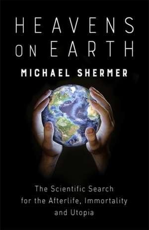 Heavens on Earth de Michael Shermer