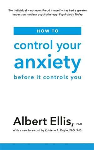 How to Control Your Anxiety de Albert Ellis