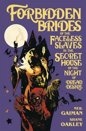 Forbidden Brides of the Faceless Slaves in the Secret House of the Night of Dread Desire de Neil Gaiman