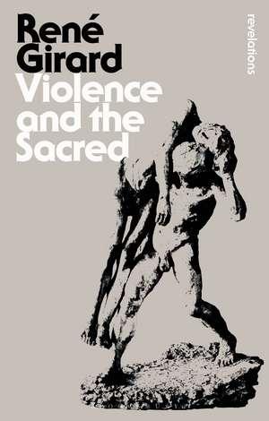 Violence and the Sacred de Dr René Girard