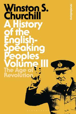A History of the English-Speaking Peoples Volume III: The Age of Revolution de Sir Sir Winston S. Churchill