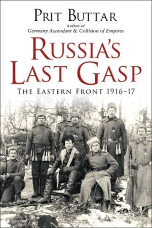 Russia's Last Gasp: The Eastern Front 1916–17 de Prit Buttar
