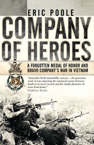 Company of Heroes: A Forgotten Medal of Honor and Bravo Company's War in Vietnam de Eric Poole