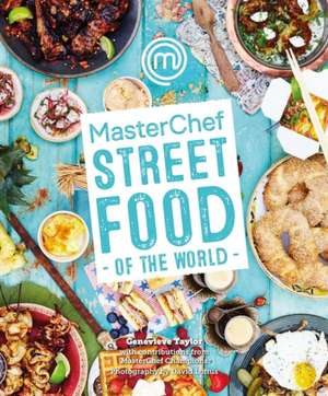 MasterChef: Street Food of the World de Genevieve Taylor