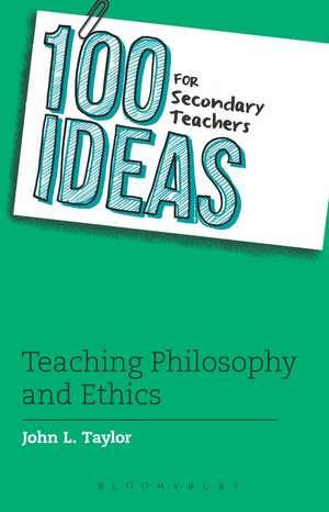 100 Ideas for Secondary Teachers: Teaching Philosophy and Ethics de John L. Taylor