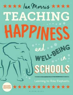 Teaching Happiness and Well-Being in Schools, Second edition: Learning To Ride Elephants de Ian Morris