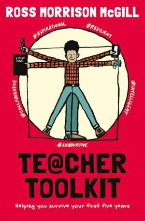 Teacher Toolkit: Helping You Survive Your First Five Years de Ross Morrison McGill