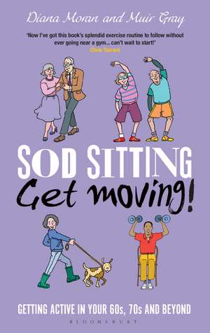 Sod Sitting, Get Moving! de Muir Gray