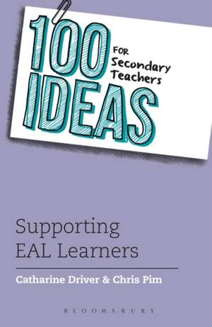 100 Ideas for Secondary Teachers: Supporting EAL Learners de Catharine Driver