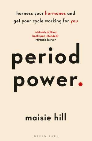 Period Power: Harness Your Hormones and Get Your Cycle Working for You de Maisie Hill