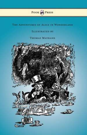 The Adventures of Alice in Wonderland - Illustrated by Thomas Maybank de Lewis Carroll
