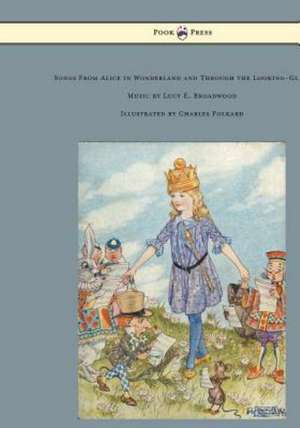 Songs from Alice in Wonderland and Through the Looking-Glass - Music by Lucy E. Broadwood - Illustrated by Charles Folkard de Lewis Carroll