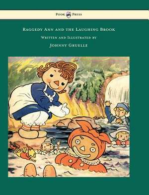 Raggedy Ann and the Laughing Brook - Written and Illustrated by Johnny Gruelle de Johnny Gruelle