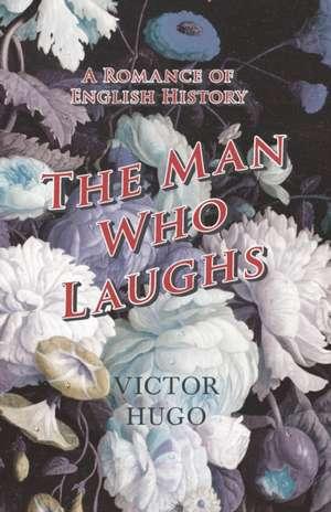 The Man Who Laughs - A Romance of English History de Victor Hugo