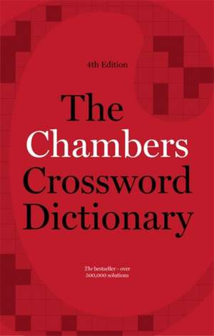 The Chambers Crossword Dictionary, 4th Edition:  Teach Yourself de Chambers Ed