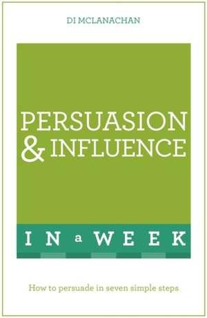 Persuasion & Influence in a Week de Di McLanachan