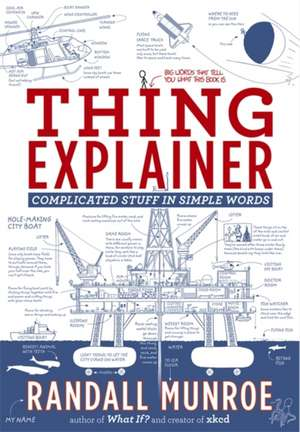 Thing Explainer: Complicated Stuff in Simple Words de Randall Munroe