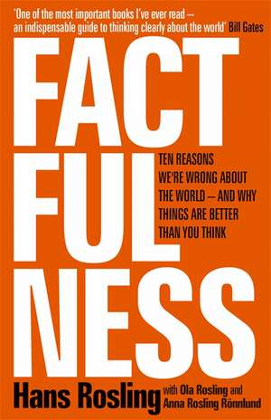 Factfulness: Ten Reasons We're Wrong About the World – and Why Things Are Better Than You Think de Hans Rosling