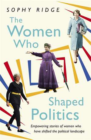 The Women Who Shaped Politics de Sophy Ridge