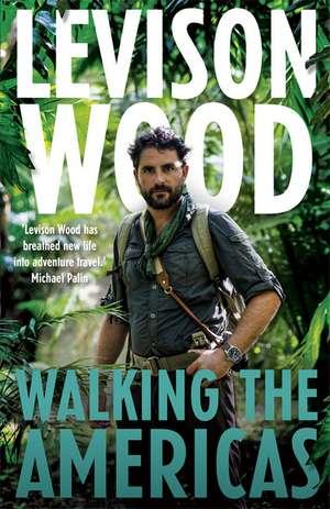 Walking the Americas de Levison Wood