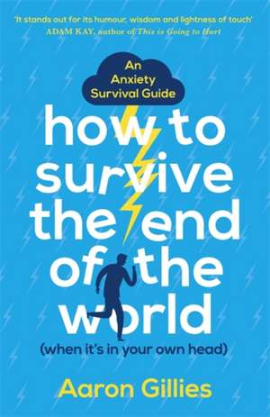 How to Survive the End of the World (When it's in Your Own Head) de Aaron Gillies