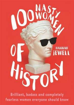 100 Nasty Women of History de Hannah Jewell