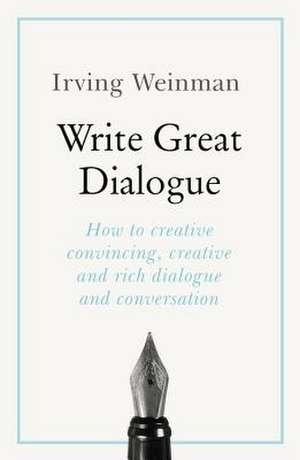 Write Great Dialogue de Irving Weinman