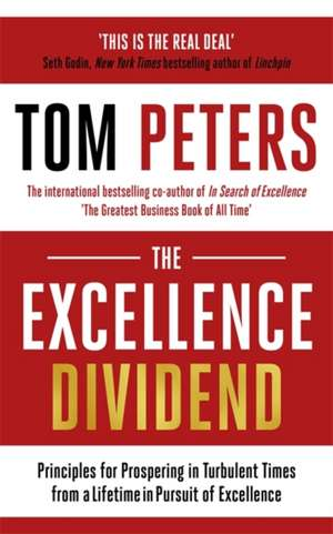 The Excellence Dividend: The Rules of Excellence from a Lifetime in Pursuit of Perfection de Tom Peters