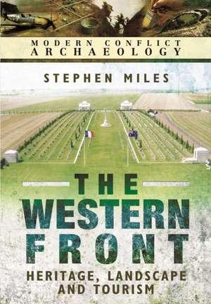 Western Front: Landscape, Tourism and Heritage de Stephen Thomas Miles