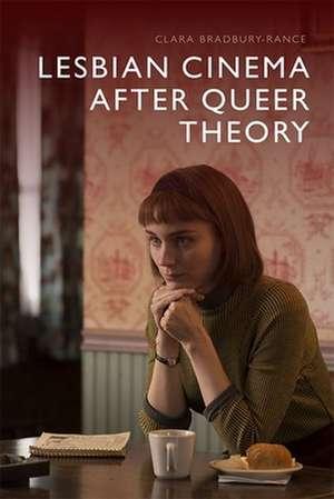 Lesbian Cinema After Queer Theory de Clara Bradbury-Rance