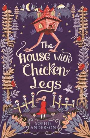 The House with Chicken Legs de Sophie Anderson