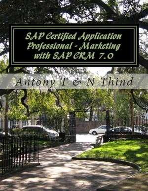 SAP Certified Application Professional - Marketing with SAP Crm 7.0 de Antony T