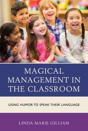 Magical Management in the Classroom de Linda Marie Gilliam
