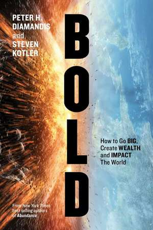 Bold:  How to Go Big, Create Wealth, and Impact the World de Peter H. Diamandis