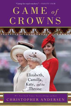 Game of Crowns: Elizabeth, Camilla, Kate, and the Throne de Christopher Andersen