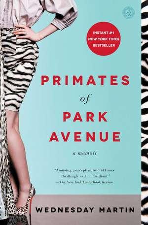 Primates of Park Avenue: A Memoir de Wednesday Martin Ph.D.