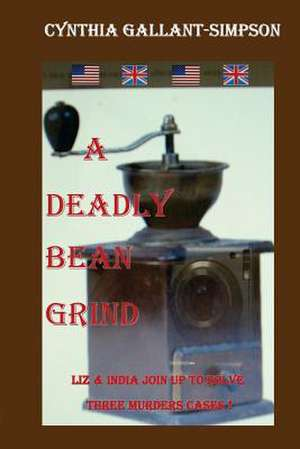 A Deadly Bean Grind (Liz and India Join Forces to Solve Three Murder Cases) de Cynthia Gallant-Simpson