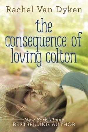 The Consequence of Loving Colton de Rachel van Dyken