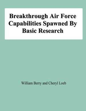 Breakthrough Air Force Capabilities Spawned by Basic Research de William Berry