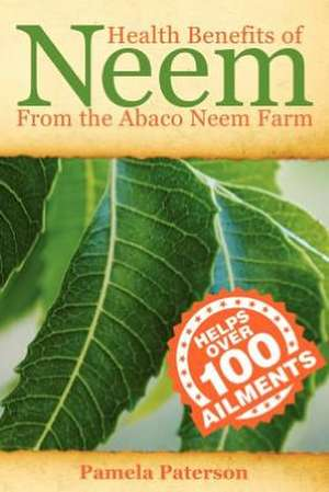 Health Benefits of Neem from the Abaco Neem Farm:  A Historical Novella de MS Pamela Paterson